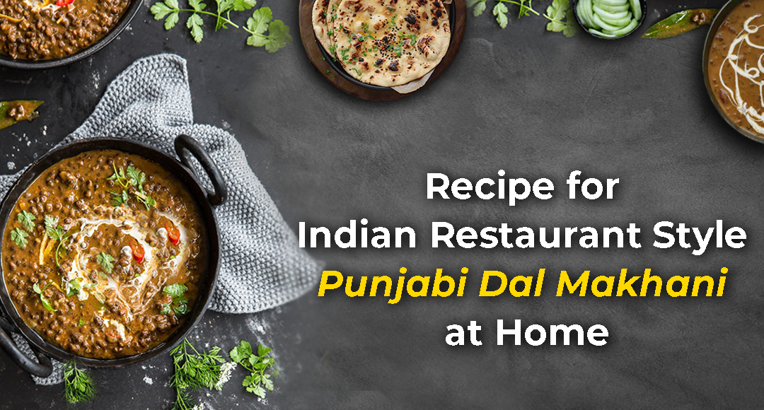 Recipe for Indian Restaurant Style Punjabi Dal Makhani at Home