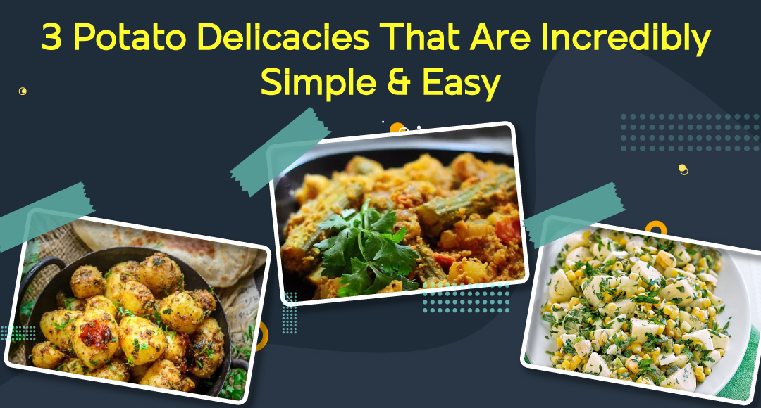3 Potato Delicacies That Are Incredibly Simple & Easy