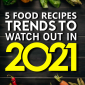 5 food recipe trends to watch out in 2021