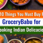 Top 10 Things You Must Buy From GroceryBabu For Cooking Indian Delicacies