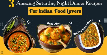 3 Amazing Saturday Night Dinner Recipes for Indian Food Lovers