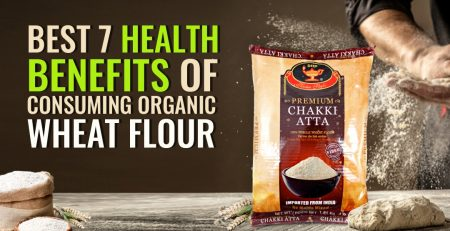 Best 7 Health Benefits of Consuming Organic Wheat Flour